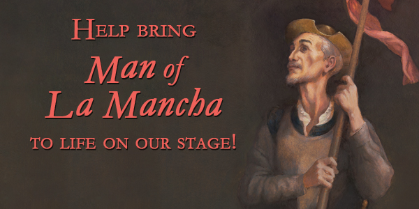 Help bring Man of La Mancha to life on our stage!!