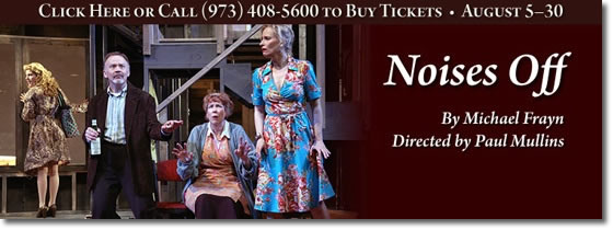 Noises Off. For more information call 973-408-5600.