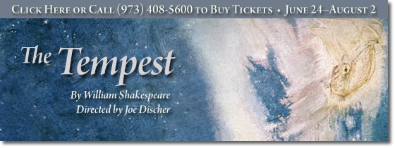 The Tempest. For more information call 973-408-5600.